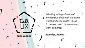 """Meeting with professional women that deal with the same issues and experiences in UX. To network with those women, learn and grow."""