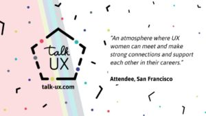 An atmosphere where UX women can meet and make strong connections and support each other in their careers.