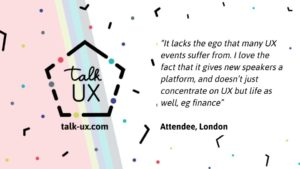 It lacks the ego that many UX events suffer from. I love the fact that it gives new speakers a platform, and doesn't just concentrate on UX but life as well, eg finance